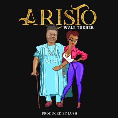 Wale Turner – Aristo (Prod. By Lussh)