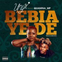 Unyx ft. Quamina MP – Bebia Ye De (Prod. by DatBeatGod)