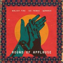Walshy Fire ft. Ice Prince & Demarco – Round Of Applause