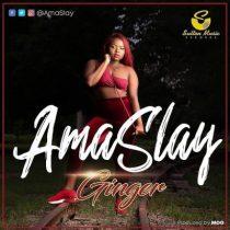 [Music + Video] Ama Slay – Ginger