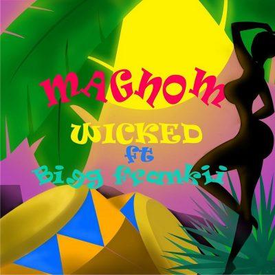 Magnom ft. Bigg Frankii – Wicked