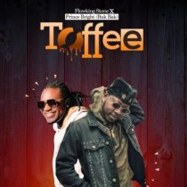 Flowking Stone ft. Prince Bright – Toffee