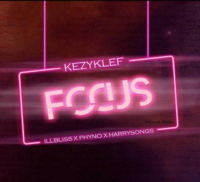 KezyKlef ft. Harrysong, ILLBliss & Phyno – Focus