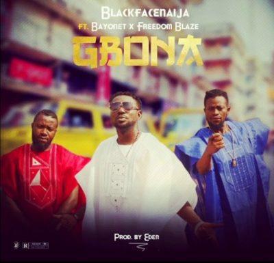 BlackFace Naija ft. Freedom Blaze & Bayonet – Gbona