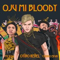 Oyibo Rebel ft. Chinko Ekun & Mz Kiss – Oju Mi Bloody