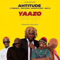 Ahtitude ft. Medikal, Kofi Mole, Bosom P-Yung & Joey B – Yaazo