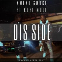 Kweku Smoke ft. Kofi Mole – Dis Side