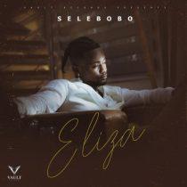 Selebobo – Eliza (Prod. by Sele B)