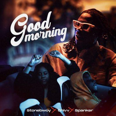 Stonebwoy ft. Chivv & Spanker – Good Morning