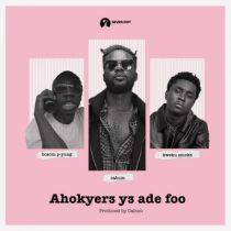 Cabum ft. Kweku Smoke & Bosom P Yung – Ahokyer3 Y3 Ade Foo