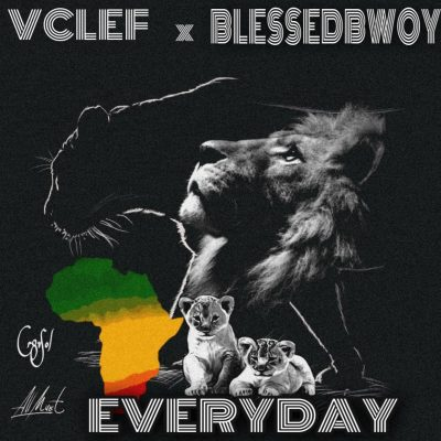 Vclef & Blessedbwoy - Everyday (Prod. by Foreign Groove)
