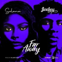 Solana ft. Joeboy – Far Away