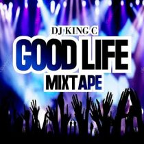 DJ King C - Good Life Mixtape