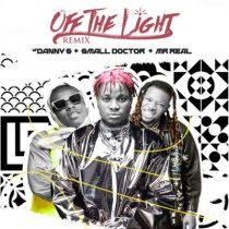Danny S ft. Small Doctor, Mr Real – Off The Light (Remix)