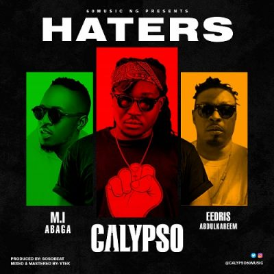 Calypso ft. Eedris Abdulkareem, MI Abaga – Haters