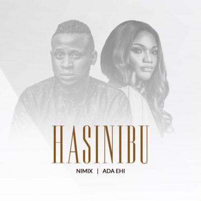 Nimix ft. Ada Ehi – Hasinibu