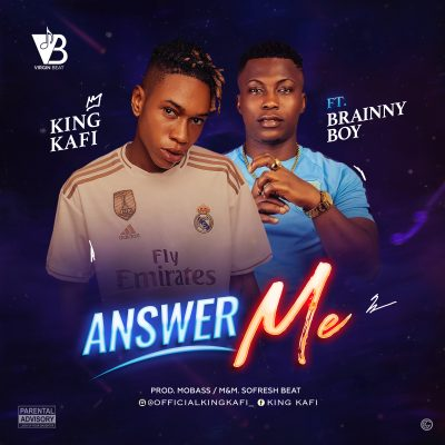 King Kafi ft. Brainy Boi - Answer Me