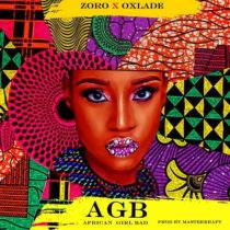 Zoro ft. Oxlade – African Girl Bad (AGB)