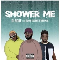 DJ Nore ft. Kuami Eugene, Medikal – Shower Me