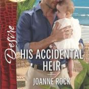 Spotlight: His Accidental Heir by Joanne Rock (OUT NOW!)