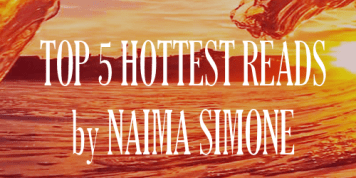 Top 5 Hottest Reads by Naima Simone