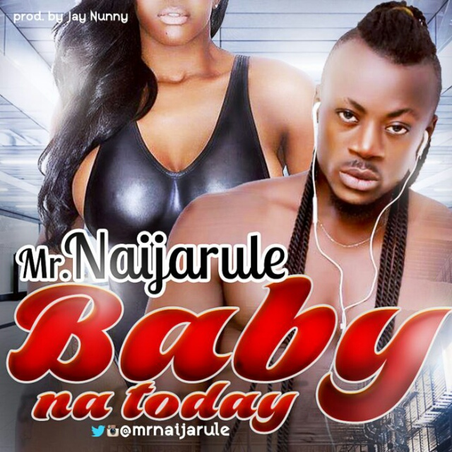 Mr. Naijarule-Baby Na Today