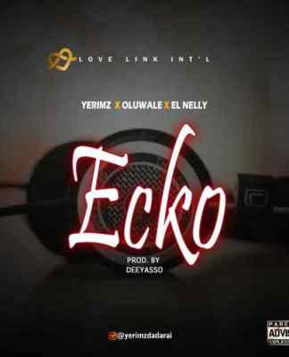 Ecko - Yerimz ft Oluwole x El Nelly