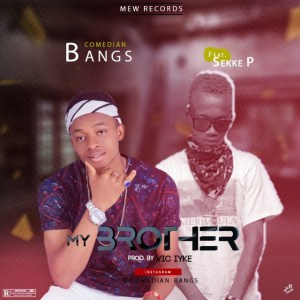 Comedian Bangz - My Brother ft Sekke P
