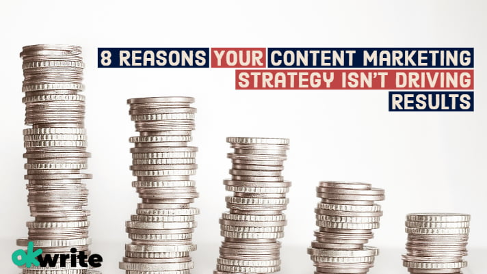 _8 Reasons Your Content Marketing Strategy Isn't Driving Results