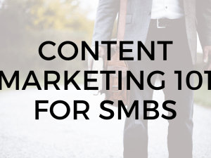 Content Marketing 101 for SMBs