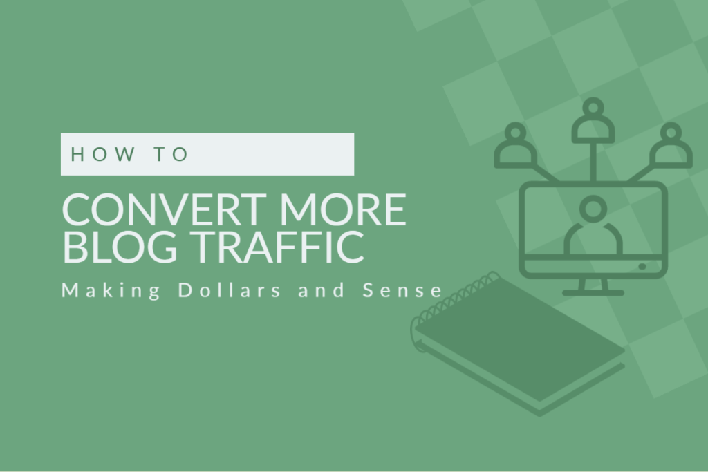 How to Convert Blog Traffic Making Dollars and Sense