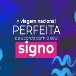 Descubra o destino nacional perfeito para o seu signo