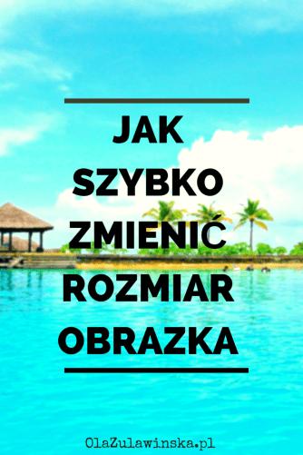 Jak szybko zmienić rozmiar obrazka - wpis na blogu OlaZulawinska.pl
