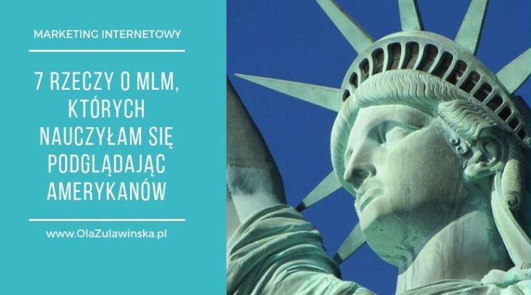7 rzeczy o MLM, których nauczyłam się podglądając Amerykanów -OlaZulawinska.pl