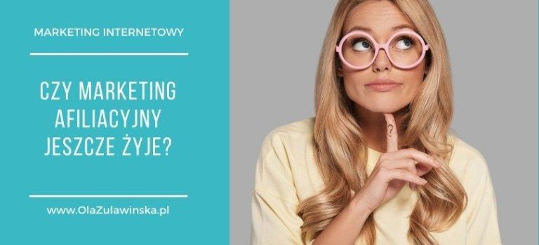 Czy marketing afiliacyjny jeszcze żyje?| Blog Oli Żuławińskie