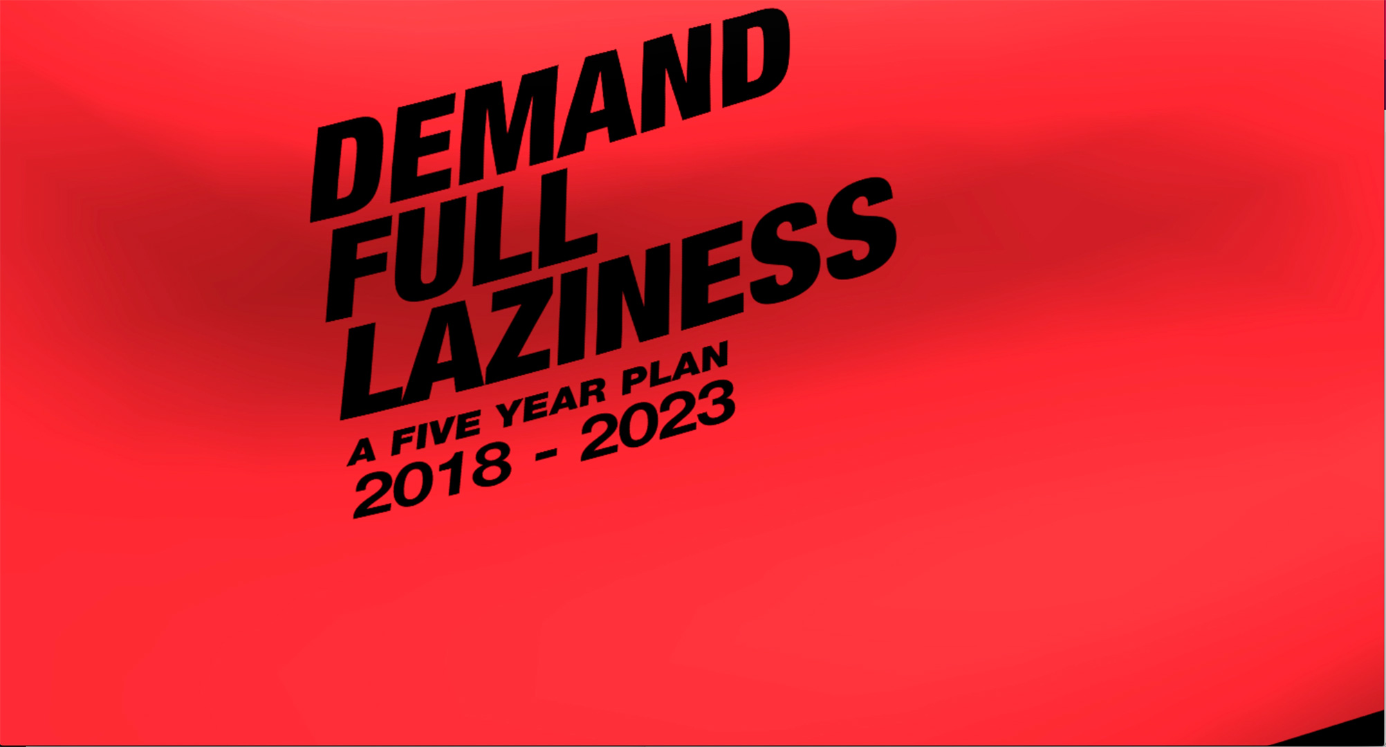 Demand Full Laziness – 2018 | 2023