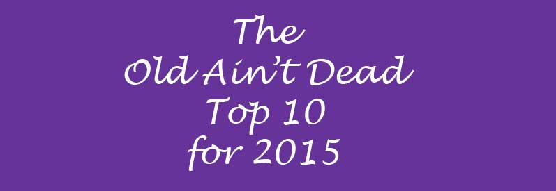 The Old Ain't Dead Top 10 for 2015