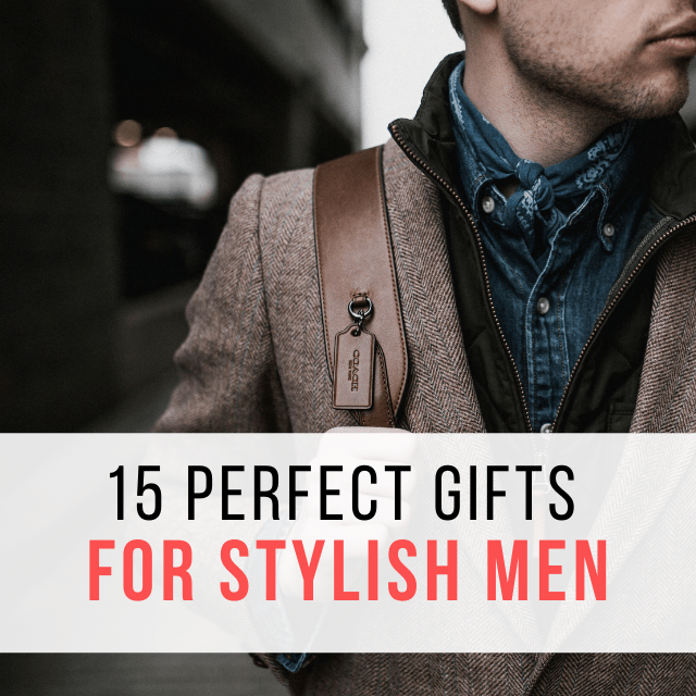 15 Perfect Gifts for Stylish Men