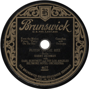 Puttin' on the Ritz, recorded January 30, 1930 by Harry Richman.