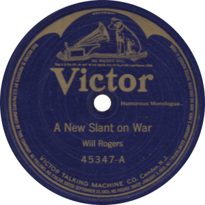 A New Slant on War, recorded February 6, 1923 by Will Rogers.