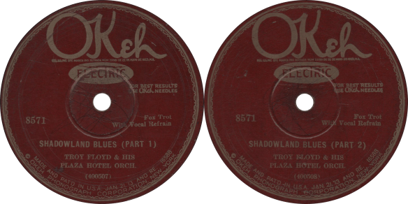 Shadowland Blues (Part 1) and (Part 2), recorded March 14, 1928 by Troy Floyd and his Plaza Hotel Orchestra.