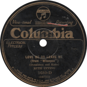 Love Me or Leave Me, recorded December 17, 1928 by Ruth Etting. One of her signature recordings.