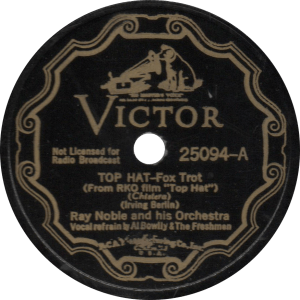 Top Hat, recorded June 8, 1935 by Ray Noble and his Orchestra (Vocal refrain by Al Bowlly and the Freshmen).