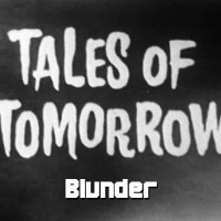 Tales of Tomorrow 02 - Blunder