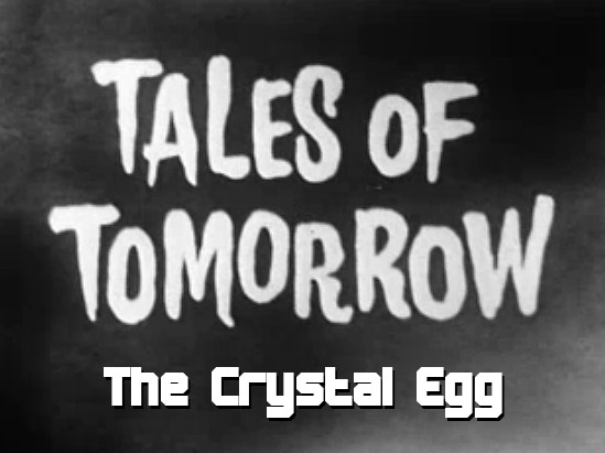 Tales of Tomorrow 09 - The Crystal Egg