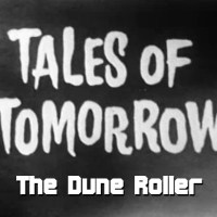 Tales of Tomorrow 15 - The Dune Roller
