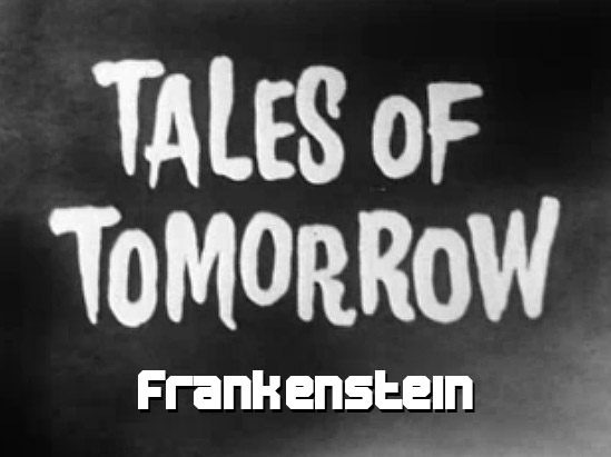 Tales of Tomorrow 16 - Frankenstein - 1952