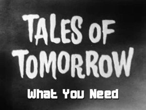Tales of Tomorrow 19 – What You Need