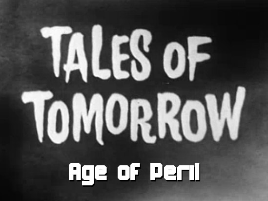 Tales of Tomorrow 20 - Age of Peril - 1952