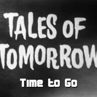 Tales of Tomorrow 29 - Time to Go